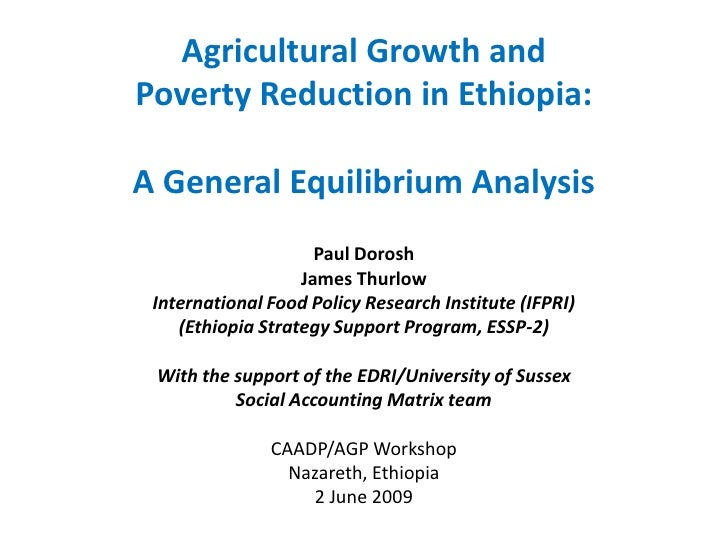 Agricultural Growth and Poverty Reduction in Ethiopia:  A General Equilibrium Analysis                      Paul Dorosh   ...