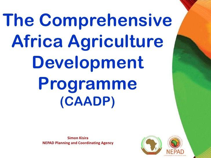 The Comprehensive Africa Agriculture   Development    Programme             (CAADP)                 Simon Kisira    NEPAD ...