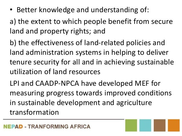 • Better knowledge and understanding of: a) the extent to which people benefit from secure land and property rights; and b...