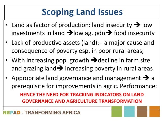 Scoping Land Issues • Land as factor of production: land insecurity  low investments in land low ag. pdn food insecurit...