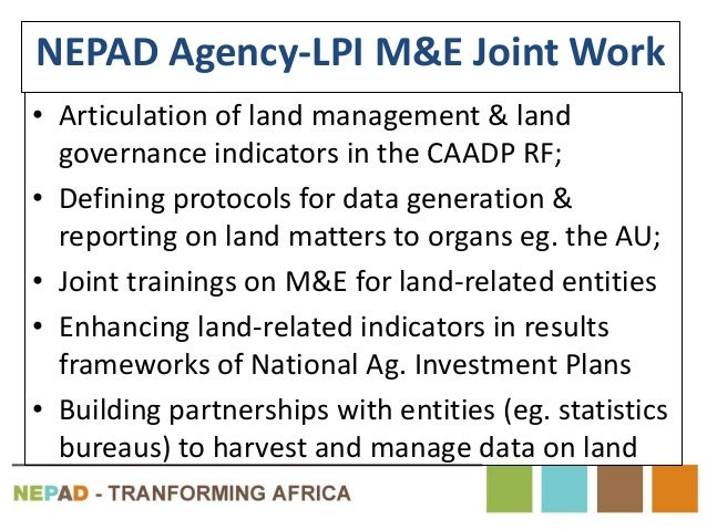 NEPAD Agency-LPI M&E Joint Work • Articulation of land management & land governance indicators in the CAADP RF; • Defining...