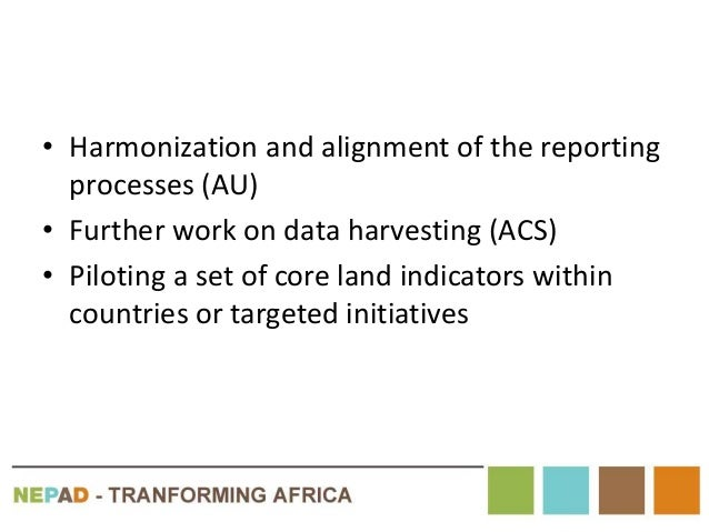 • Harmonization and alignment of the reporting processes (AU) • Further work on data harvesting (ACS) • Piloting a set of ...