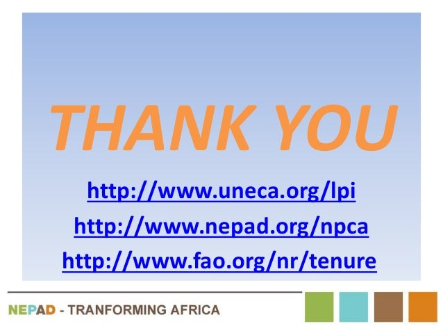 i THANK YOU http://www.uneca.org/lpi http://www.nepad.org/npca http://www.fao.org/nr/tenure