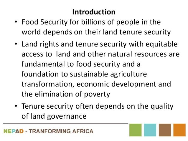 Introduction • Food Security for billions of people in the world depends on their land tenure security • Land rights and t...