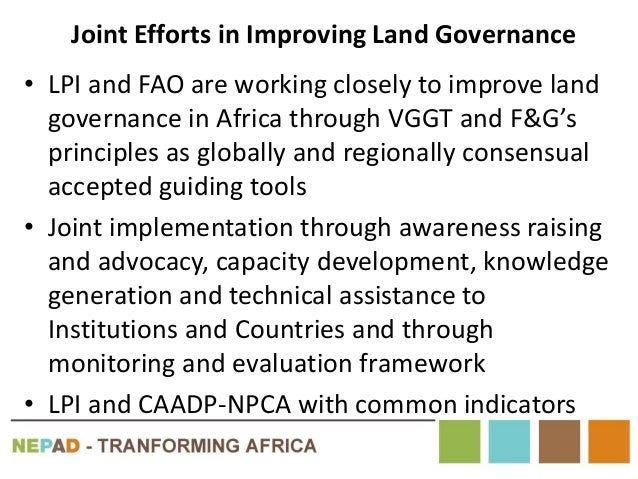 Joint Efforts in Improving Land Governance • LPI and FAO are working closely to improve land governance in Africa through ...