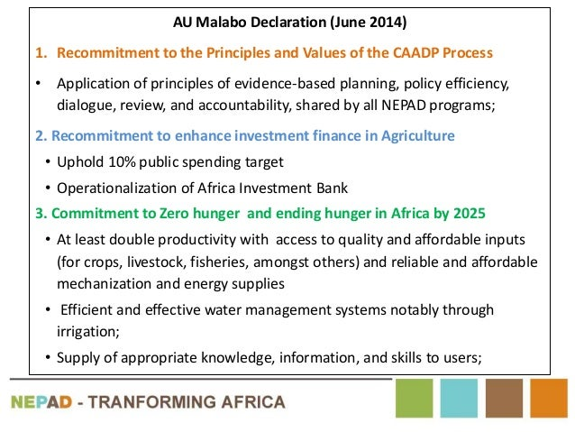 AU Malabo Declaration (June 2014) 1. Recommitment to the Principles and Values of the CAADP Process • Application of princ...