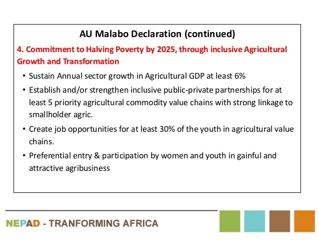 AU Malabo Declaration (continued) 4. Commitment to Halving Poverty by 2025, through inclusive Agricultural Growth and Tran...