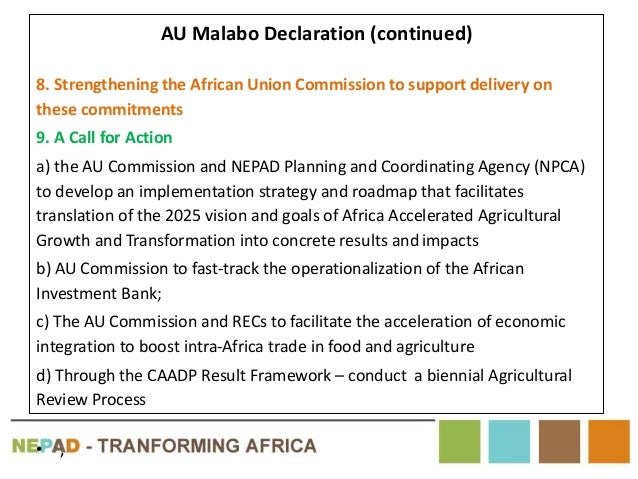AU Malabo Declaration (continued) 8. Strengthening the African Union Commission to support delivery on these commitments 9...