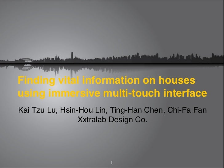 Finding vital information on housesusing immersive multi-touch interfaceKai Tzu Lu, Hsin-Hou Lin, Ting-Han Chen, Chi-Fa Fa...