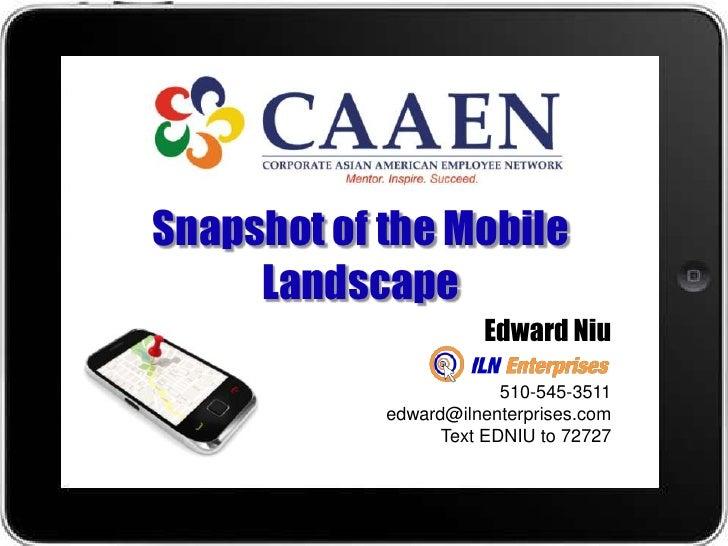 Snapshot of the Mobile     Landscape                      Edward Niu                         510-545-3511            edwar...