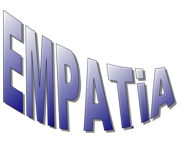 ¿QUE ES LA ENPATIA?● La empatía es lacapacidad paraponerse en ellugar del otro ysaber lo quesiente o inclusolo que puedees...