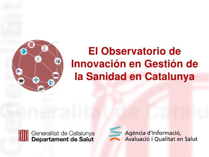 El Observatorio deInnovación en Gestión de la Sanidad en Catalunya