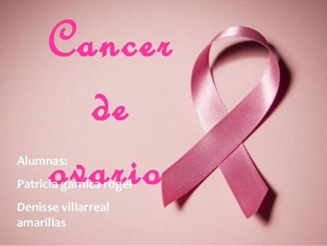 Cancer de ovario  Alumnas:  Patricia garnica rogel Denisse villarreal amarillas