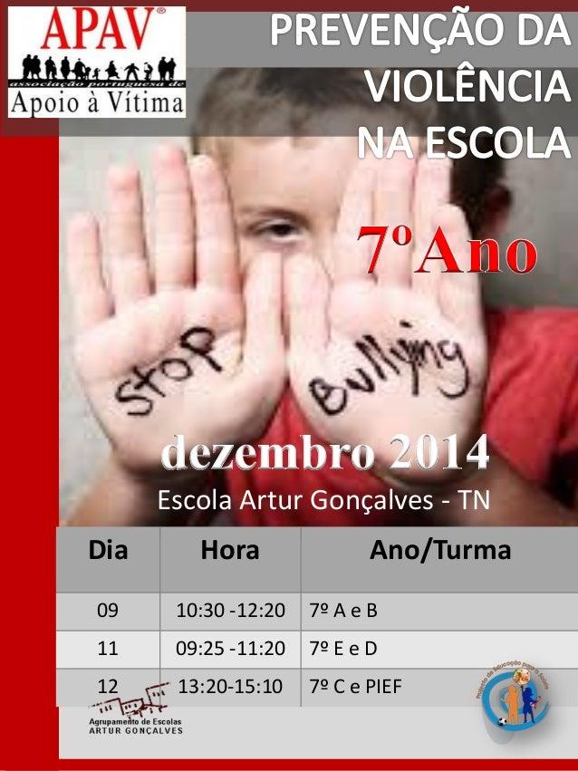 Dia  Hora  Ano/Turma  09  10:30 -12:20  7º A e B  11  09:25 -11:20  7º E e D  12  13:20-15:10  7º C e PIEF  Escola Artur G...