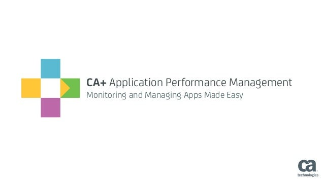 CA+ Application Performance Management Monitoring and Managing Apps Made Easy
