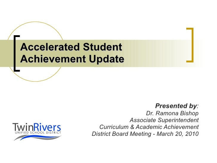 Accelerated Student Achievement Update Presented by : Dr. Ramona Bishop Associate Superintendent Curriculum & Academic Ach...