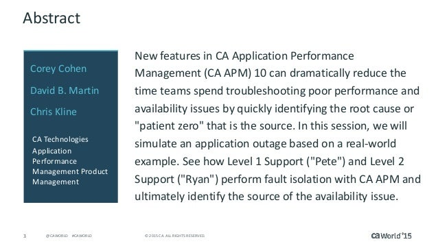 3 © 2015 CA. ALL RIGHTS RESERVED.@CAWORLD #CAWORLD Abstract New features in CA Application Performance Management (CA APM)...