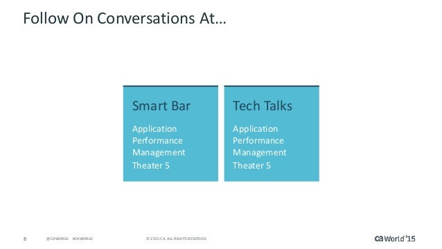 8 © 2015 CA. ALL RIGHTS RESERVED.@CAWORLD #CAWORLD Follow On Conversations At… Smart Bar Application Performance Managemen...