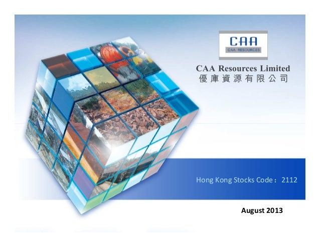 Hong Kong Stocks Code:2112  August 2013