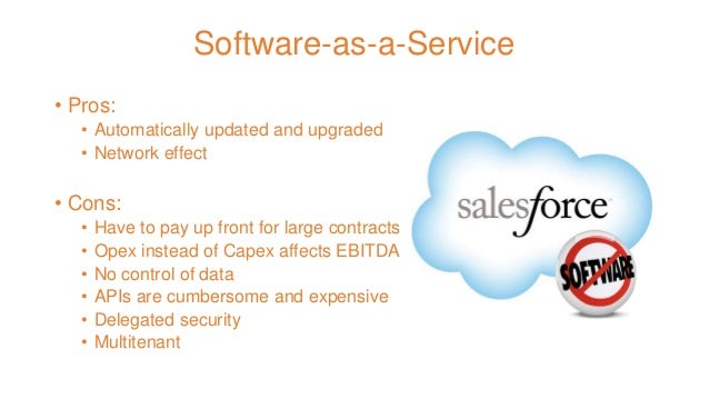 Software-as-a-Service • Pros: • Automatically updated and upgraded • Network effect • Cons: • Have to pay up front for lar...
