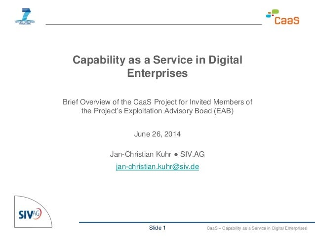 Slide 1 CaaS – Capability as a Service in Digital Enterprises Capability as a Service in Digital Enterprises Brief Overvie...