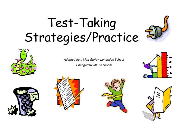 Test-Taking Strategies/Practice Adapted from Matt Guffey, Longridge School Changed by Ms. Vanko! 