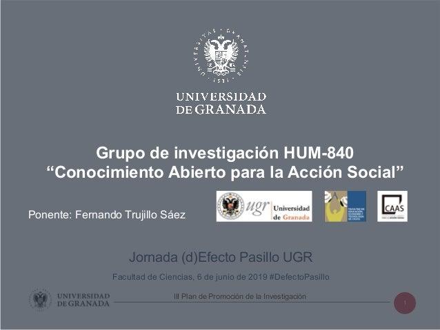 1 Jornada (d)Efecto Pasillo UGR Facultad de Ciencias, 6 de junio de 2019 #DefectoPasillo III Plan de Promoción de la Inves...