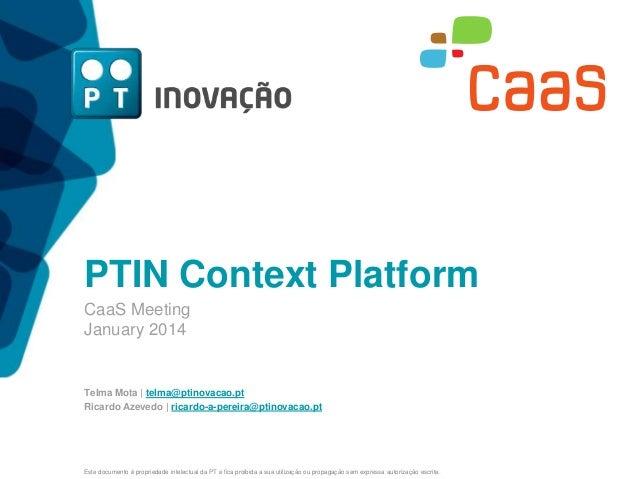 PTIN Context Platform CaaS Meeting January 2014  Telma Mota | telma@ptinovacao.pt Ricardo Azevedo | ricardo-a-pereira@ptin...