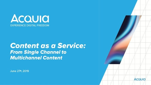 Content as a Service:  From Single Channel to  Multichannel Content June 27th, 2019