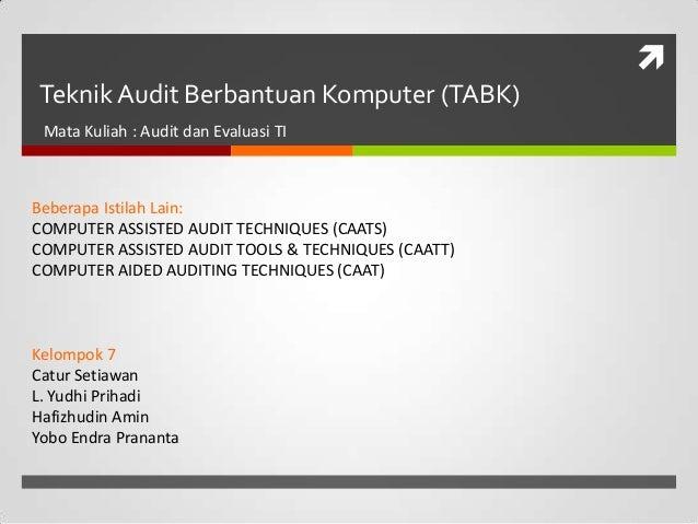  Teknik Audit Berbantuan Komputer (TABK) Mata Kuliah : Audit dan Evaluasi TI Beberapa Istilah Lain: COMPUTER ASSISTED AUD...