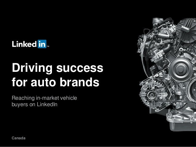 Driving success for auto brands Reaching in-market vehicle buyers on LinkedIn  Canada