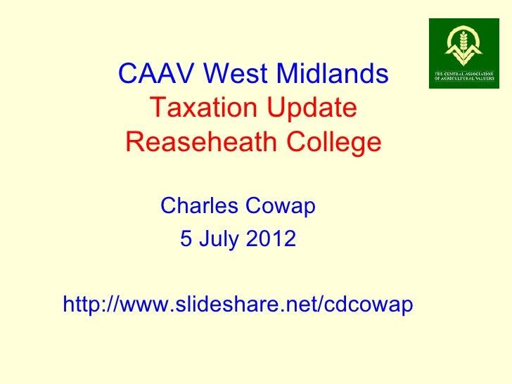CAAV West Midlands       Taxation Update     Reaseheath College         Charles Cowap          5 July 2012http://www.slide...