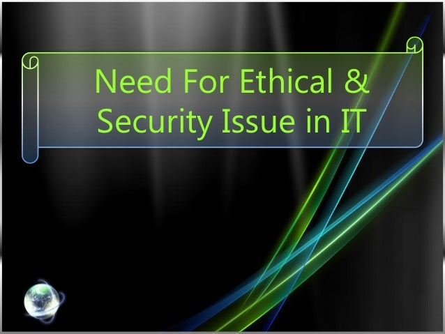 Need For Ethical & Security Issue in IT