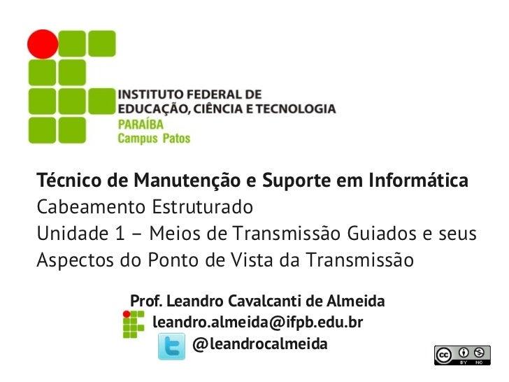 Técnico de Manutenção e Suporte em InformáticaCabeamento EstruturadoUnidade 1 – Meios de Transmissão Guiados e seusAspecto...