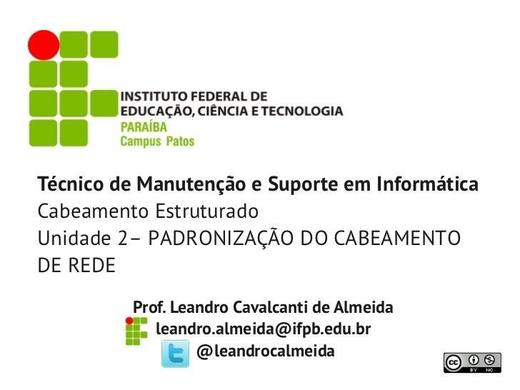 Técnico de Manutenção e Suporte em InformáticaCabeamento EstruturadoUnidade 2– PADRONIZAÇÃO DO CABEAMENTODE REDE         P...