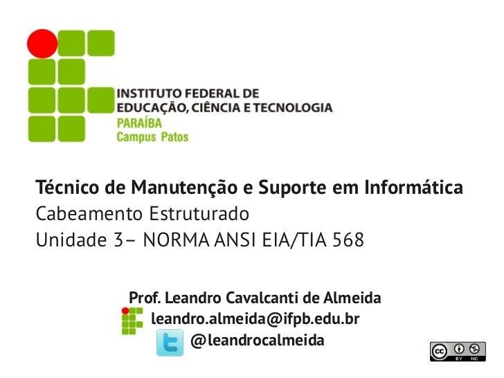 Técnico de Manutenção e Suporte em InformáticaCabeamento EstruturadoUnidade 3– NORMA ANSI EIA/TIA 568          Prof. Leand...