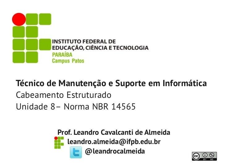 Técnico de Manutenção e Suporte em InformáticaCabeamento EstruturadoUnidade 8– Norma NBR 14565          Prof. Leandro Cava...