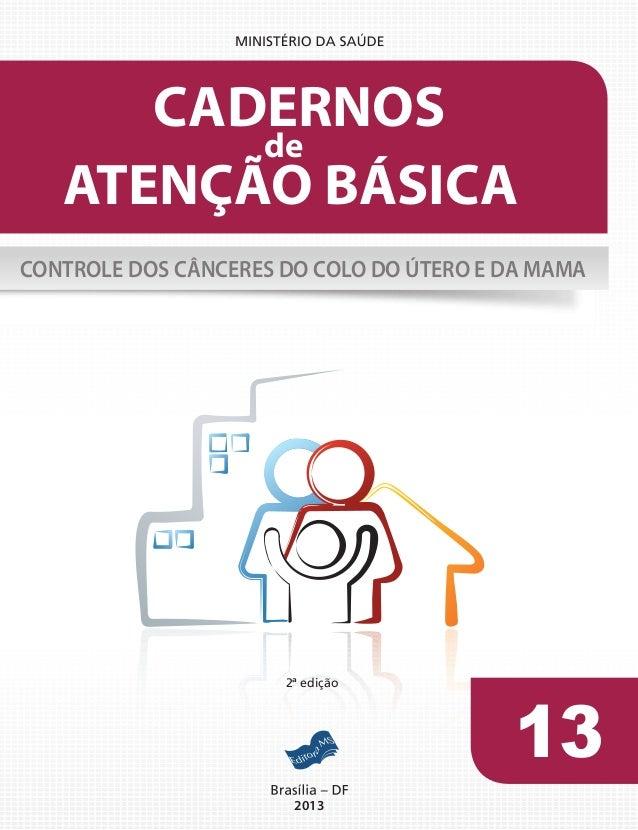 13 2013 ATENÇÃO BÁSICA CADERNOS de CONTROLE DOS CÂNCERES DO COLO DO ÚTERO E DA MAMA 2ª edição