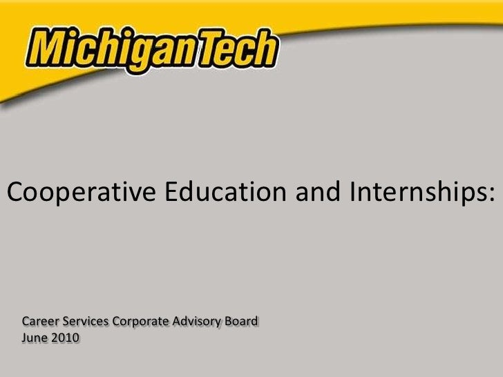 Cooperative Education and Internships:<br />Career Services Corporate Advisory Board <br />June 2010<br />