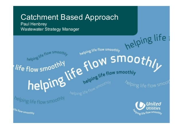 Catchment Based Approach Paul Henbrey Wastewater Strategy Manager