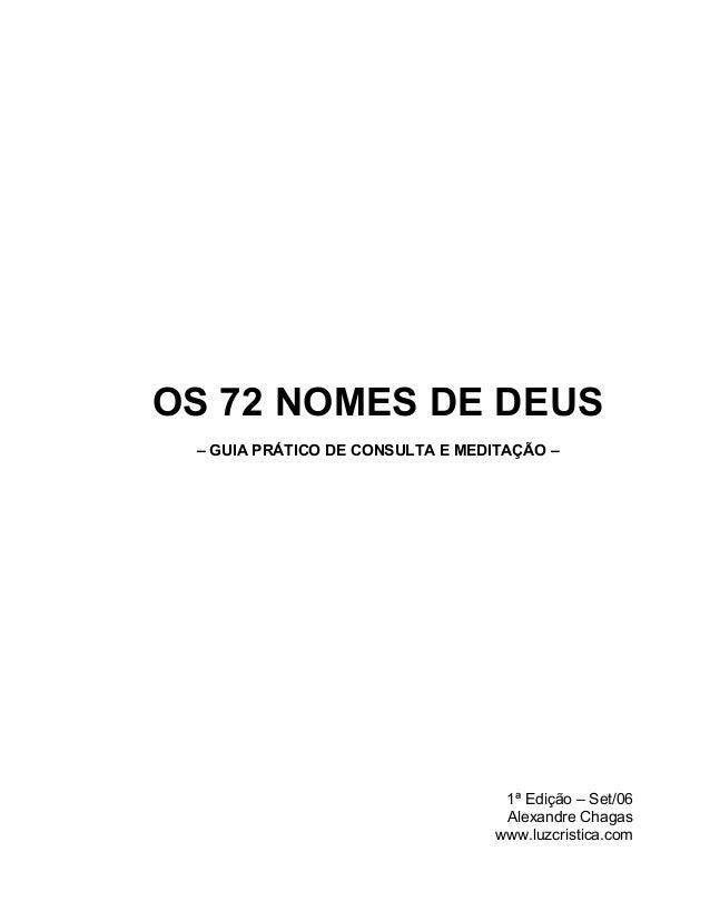 OS 72 NOMES DE DEUS – GUIA PRÁTICO DE CONSULTA E MEDITAÇÃO – 1ª Edição – Set/06 Alexandre Chagas www.luzcristica.com