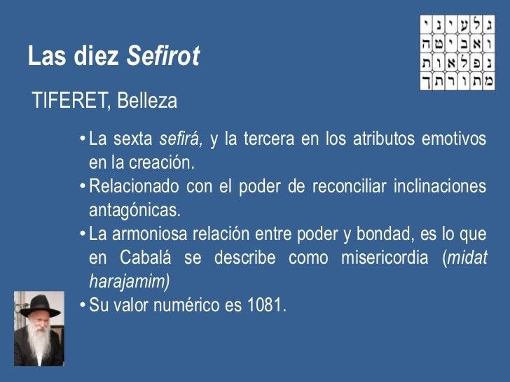 Las diez SefirotTIFERET, Belleza     • La sexta sefirá, y la tercera en los atributos emotivos       en la creación.     •...