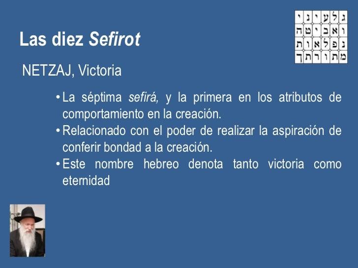 Las diez SefirotNETZAJ, Victoria     • La séptima sefirá, y la primera en los atributos de       comportamiento en la crea...