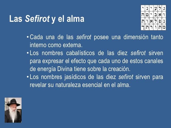 Las Sefirot y el alma    • Cada una de las sefirot posee una dimensión tanto      interno como externa.    • Los nombres c...