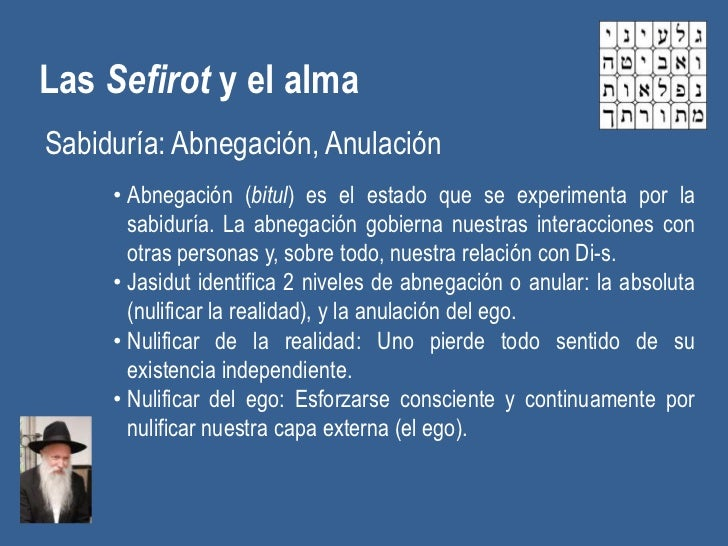 Las Sefirot y el almaSabiduría: Abnegación, Anulación     • Abnegación (bitul) es el estado que se experimenta por la     ...