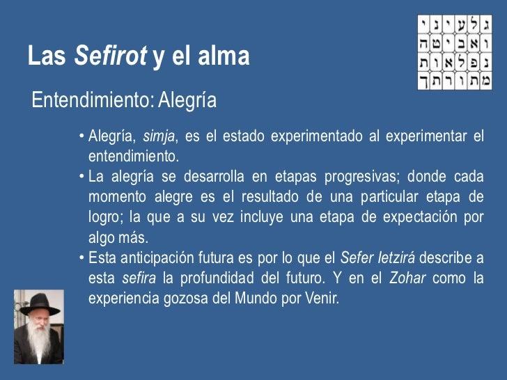 Las Sefirot y el almaEntendimiento: Alegría     • Alegría, simja, es el estado experimentado al experimentar el       ente...