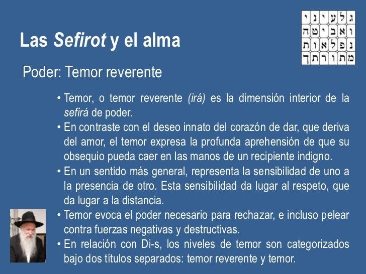 Las Sefirot y el almaPoder: Temor reverente     • Temor, o temor reverente (irá) es la dimensión interior de la       sefi...