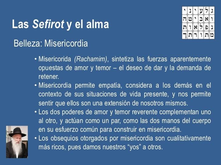 Las Sefirot y el almaBelleza: Misericordia     • Misericorida (Rachamim), sintetiza las fuerzas aparentemente       opuest...