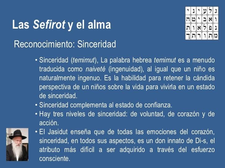 Las Sefirot y el almaReconocimiento: Sinceridad     • Sinceridad (temimut), La palabra hebrea temimut es a menudo       tr...
