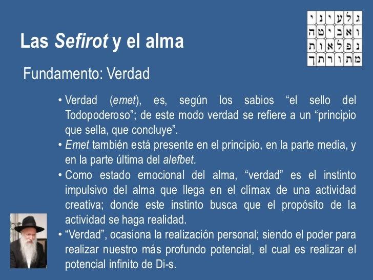 """Las Sefirot y el almaFundamento: Verdad    • Verdad (emet), es, según los sabios """"el sello del      Todopoderoso""""; de este..."""
